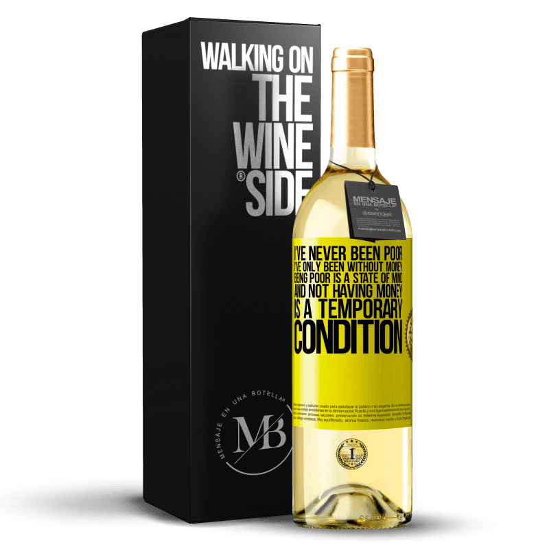 24,95 € Free Shipping | White Wine WHITE Edition I've never been poor, I've only been without money. Being poor is a state of mind, and not having money is a temporary Yellow Label. Customizable label Young wine Harvest 2020 Verdejo