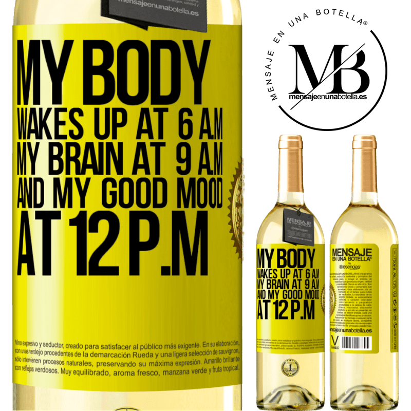 24,95 € Free Shipping | White Wine WHITE Edition My body wakes up at 6 a.m. My brain at 9 a.m. and my good mood at 12 p.m Yellow Label. Customizable label Young wine Harvest 2020 Verdejo