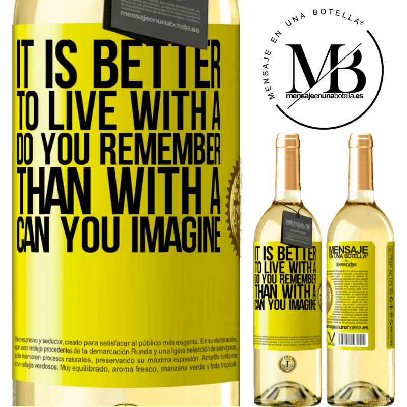 24,95 € Free Shipping   White Wine WHITE Edition It is better to live with a Do you remember than with a Can you imagine Yellow Label. Customizable label Young wine Harvest 2020 Verdejo