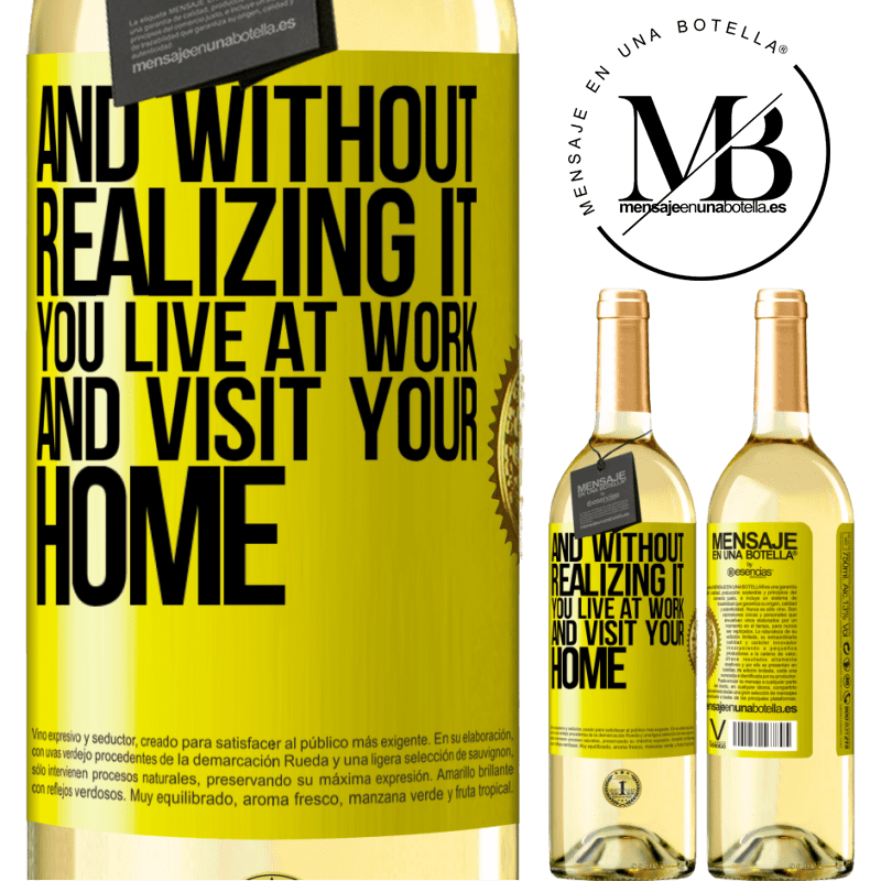 24,95 € Free Shipping | White Wine WHITE Edition And without realizing it, you live at work and visit your home Yellow Label. Customizable label Young wine Harvest 2020 Verdejo