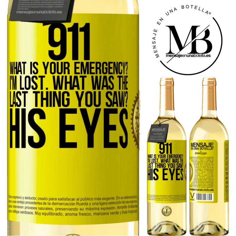 24,95 € Free Shipping   White Wine WHITE Edition 911 what is your emergency? I'm lost. What was the last thing you saw? His eyes Yellow Label. Customizable label Young wine Harvest 2020 Verdejo