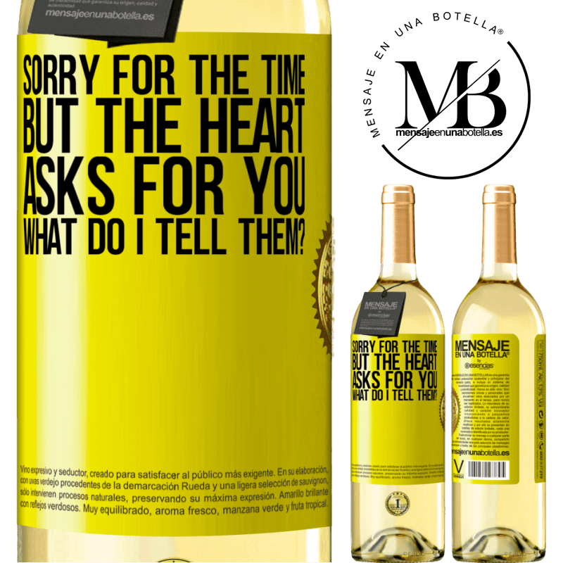 24,95 € Free Shipping   White Wine WHITE Edition Sorry for the time, but the heart asks for you. What do I tell them? Yellow Label. Customizable label Young wine Harvest 2020 Verdejo