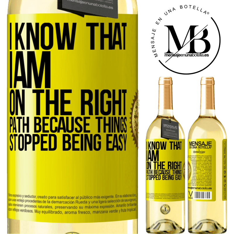 24,95 € Free Shipping | White Wine WHITE Edition I know that I am on the right path because things stopped being easy Yellow Label. Customizable label Young wine Harvest 2020 Verdejo