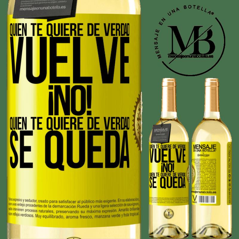 24,95 € Envío gratis | Vino Blanco Edición WHITE Quien te quiere de verdad, vuelve. ¡No! Quien te quiere de verdad, se queda Etiqueta Amarilla. Etiqueta personalizable Vino joven Cosecha 2020 Verdejo