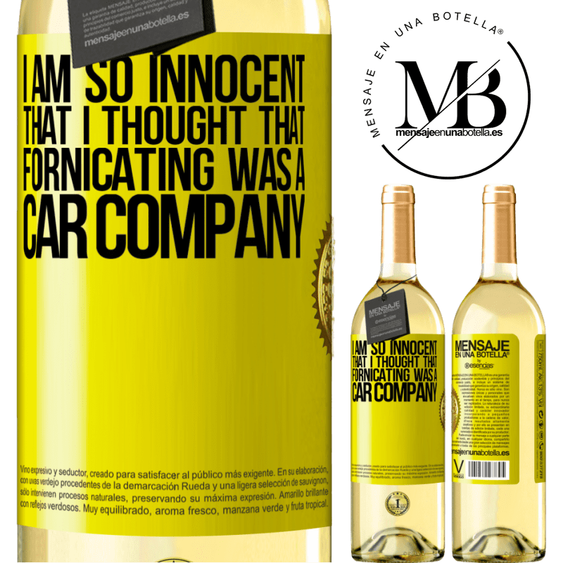 24,95 € Free Shipping | White Wine WHITE Edition I am so innocent that I thought that fornicating was a car company Yellow Label. Customizable label Young wine Harvest 2020 Verdejo