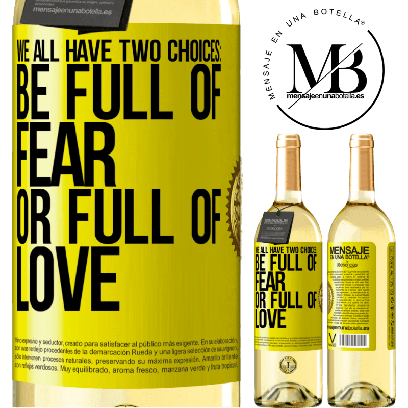 24,95 € Free Shipping | White Wine WHITE Edition We all have two choices: be full of fear or full of love Yellow Label. Customizable label Young wine Harvest 2020 Verdejo