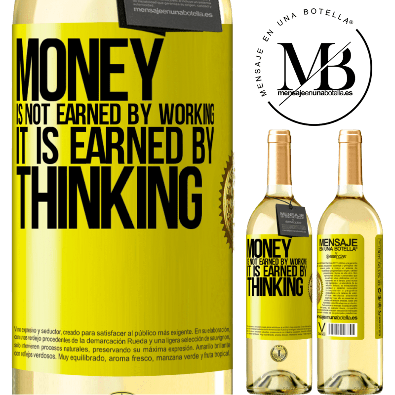 24,95 € Free Shipping | White Wine WHITE Edition Money is not earned by working, it is earned by thinking Yellow Label. Customizable label Young wine Harvest 2020 Verdejo