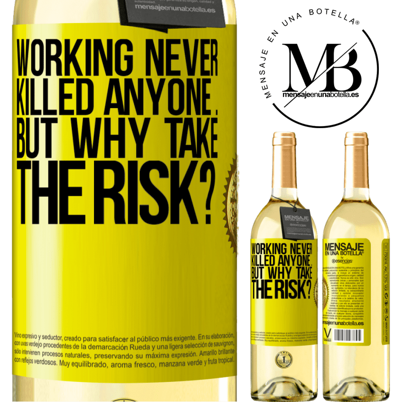 24,95 € Free Shipping | White Wine WHITE Edition Working never killed anyone ... but why take the risk? Yellow Label. Customizable label Young wine Harvest 2020 Verdejo