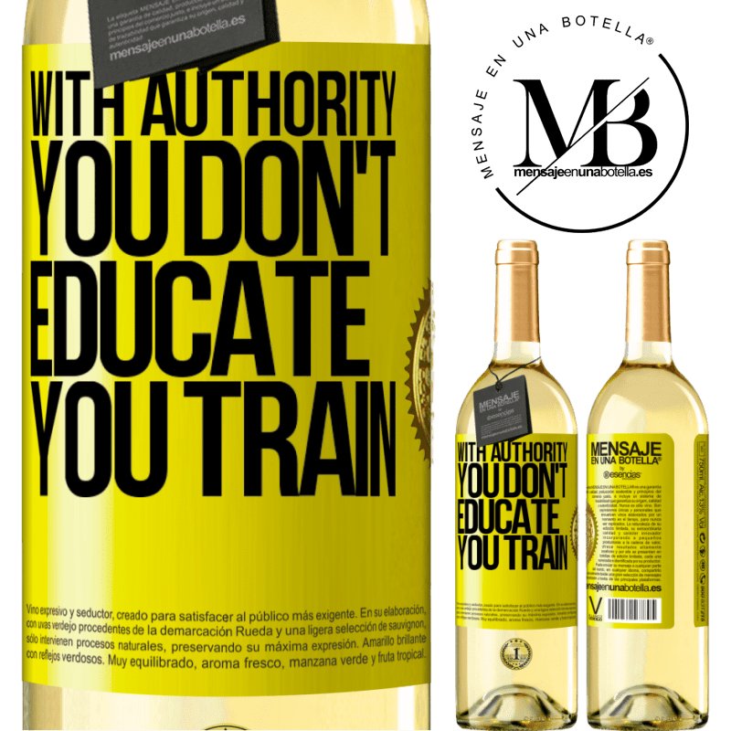 24,95 € Free Shipping   White Wine WHITE Edition With authority you don't educate, you train Yellow Label. Customizable label Young wine Harvest 2020 Verdejo