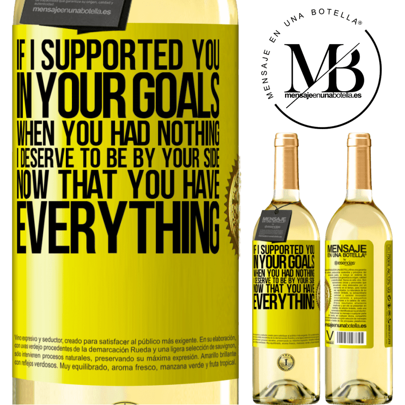 24,95 € Free Shipping | White Wine WHITE Edition If I supported you in your goals when you had nothing, I deserve to be by your side now that you have everything Yellow Label. Customizable label Young wine Harvest 2020 Verdejo