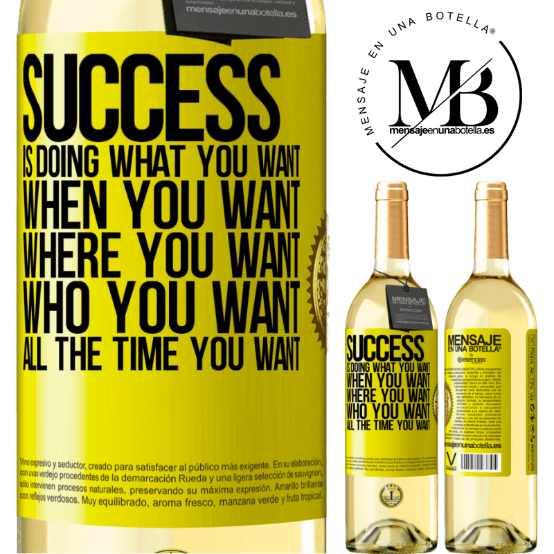 24,95 € Free Shipping   White Wine WHITE Edition Success is doing what you want, when you want, where you want, who you want, all the time you want Yellow Label. Customizable label Young wine Harvest 2020 Verdejo