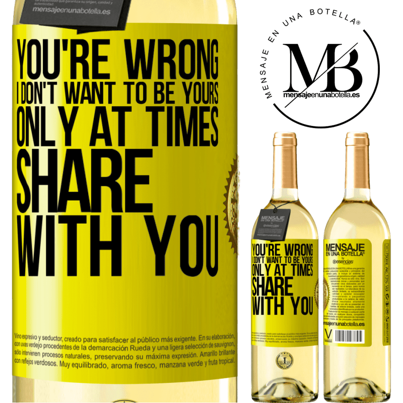 24,95 € Free Shipping   White Wine WHITE Edition You're wrong. I don't want to be yours Only at times share with you Yellow Label. Customizable label Young wine Harvest 2020 Verdejo