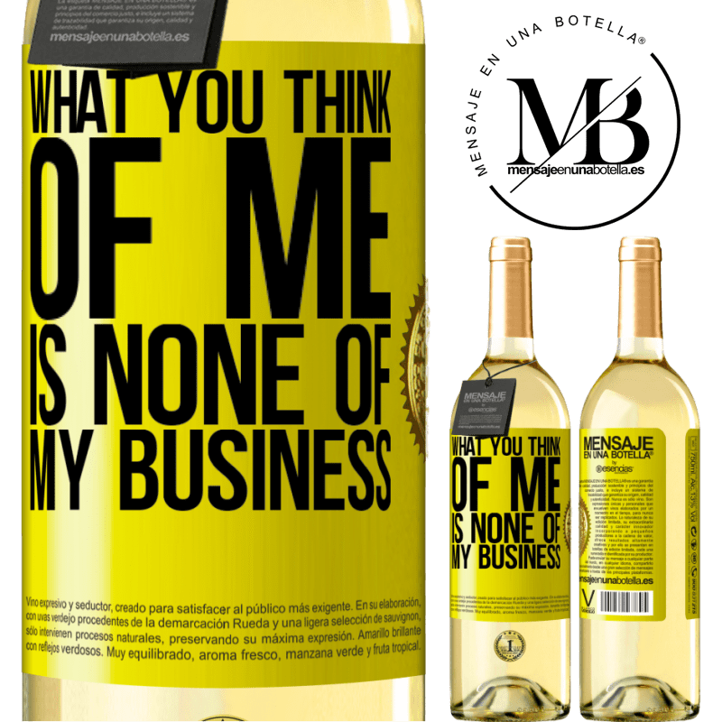 24,95 € Free Shipping   White Wine WHITE Edition What you think of me is none of my business Yellow Label. Customizable label Young wine Harvest 2020 Verdejo
