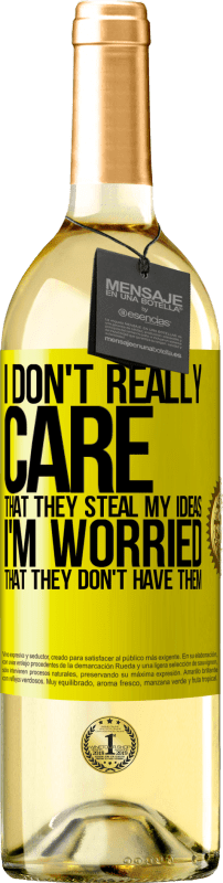 24,95 € | White Wine WHITE Edition I don't really care that they steal my ideas, I'm worried that they don't have them Yellow Label. Customizable label Young wine Harvest 2020 Verdejo