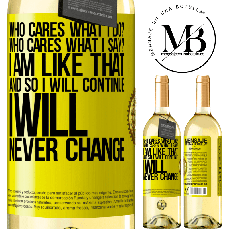 24,95 € Free Shipping   White Wine WHITE Edition who cares what I do? Who cares what I say? I am like that, and so I will continue, I will never change Yellow Label. Customizable label Young wine Harvest 2020 Verdejo