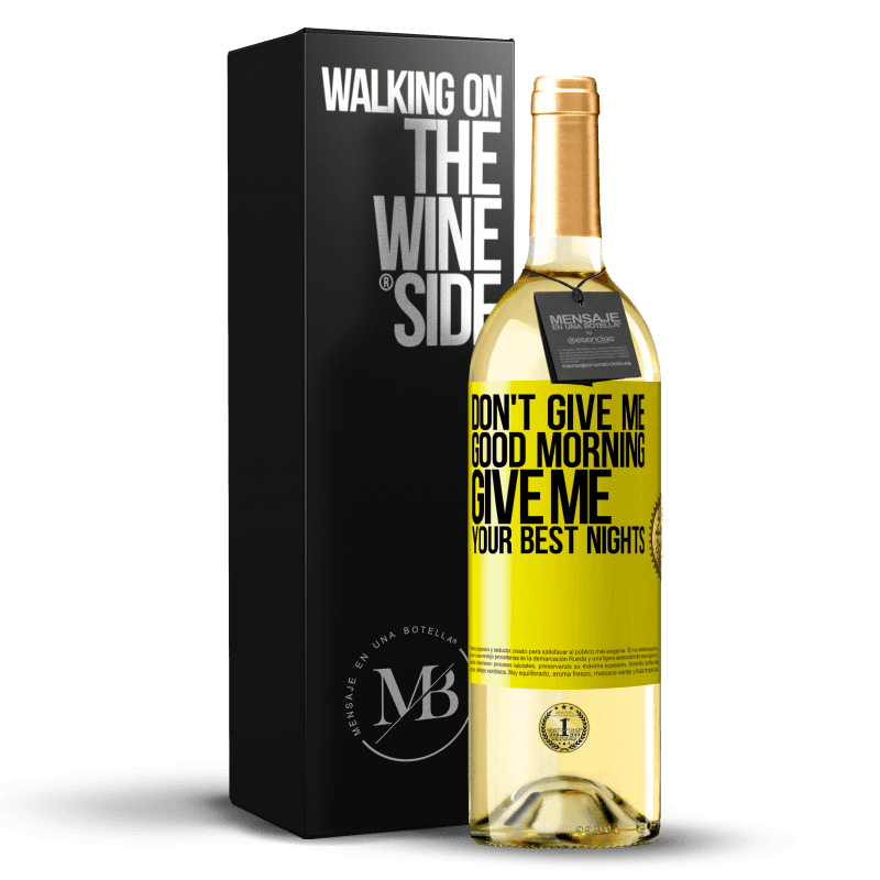 24,95 € Free Shipping   White Wine WHITE Edition Don't give me good morning, give me your best nights Yellow Label. Customizable label Young wine Harvest 2020 Verdejo