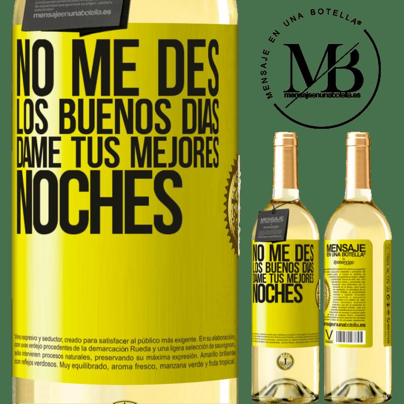 24,95 € Envío gratis   Vino Blanco Edición WHITE No me des los buenos días, dame tus mejores noches Etiqueta Amarilla. Etiqueta personalizable Vino joven Cosecha 2020 Verdejo