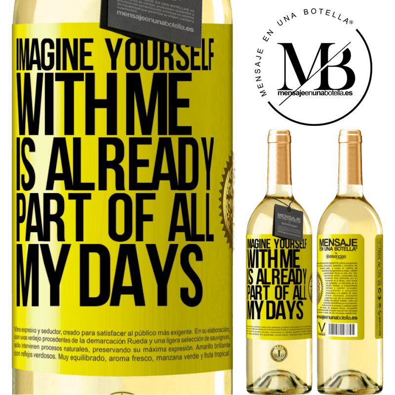 24,95 € Free Shipping | White Wine WHITE Edition Imagine yourself with me is already part of all my days Yellow Label. Customizable label Young wine Harvest 2020 Verdejo