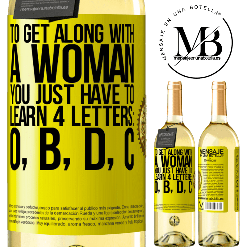 24,95 € Free Shipping | White Wine WHITE Edition To get along with a woman, you just have to learn 4 letters: O, B, D, C Yellow Label. Customizable label Young wine Harvest 2020 Verdejo