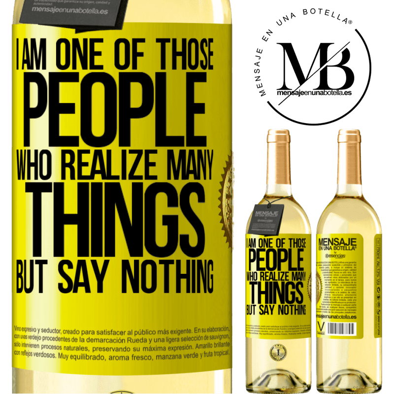 24,95 € Free Shipping | White Wine WHITE Edition I am one of those people who realize many things, but say nothing Yellow Label. Customizable label Young wine Harvest 2020 Verdejo