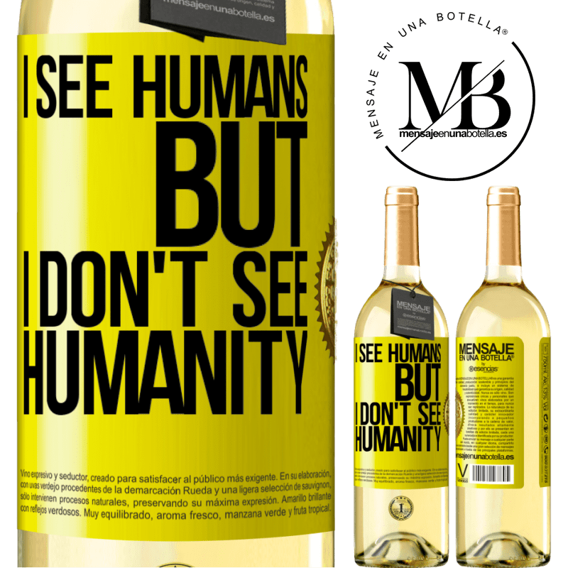 24,95 € Free Shipping | White Wine WHITE Edition I see humans, but I don't see humanity Yellow Label. Customizable label Young wine Harvest 2020 Verdejo