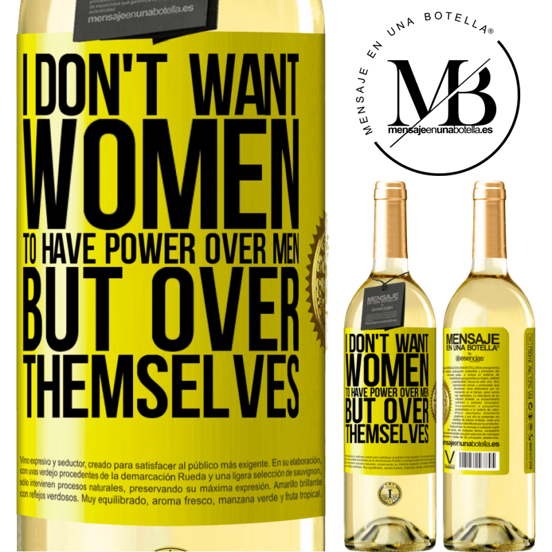 24,95 € Free Shipping | White Wine WHITE Edition I don't want women to have power over men, but over themselves Yellow Label. Customizable label Young wine Harvest 2020 Verdejo