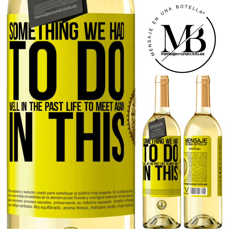 24,95 € Free Shipping | White Wine WHITE Edition Something we had to do well in the next life to meet again in this Yellow Label. Customizable label Young wine Harvest 2020 Verdejo