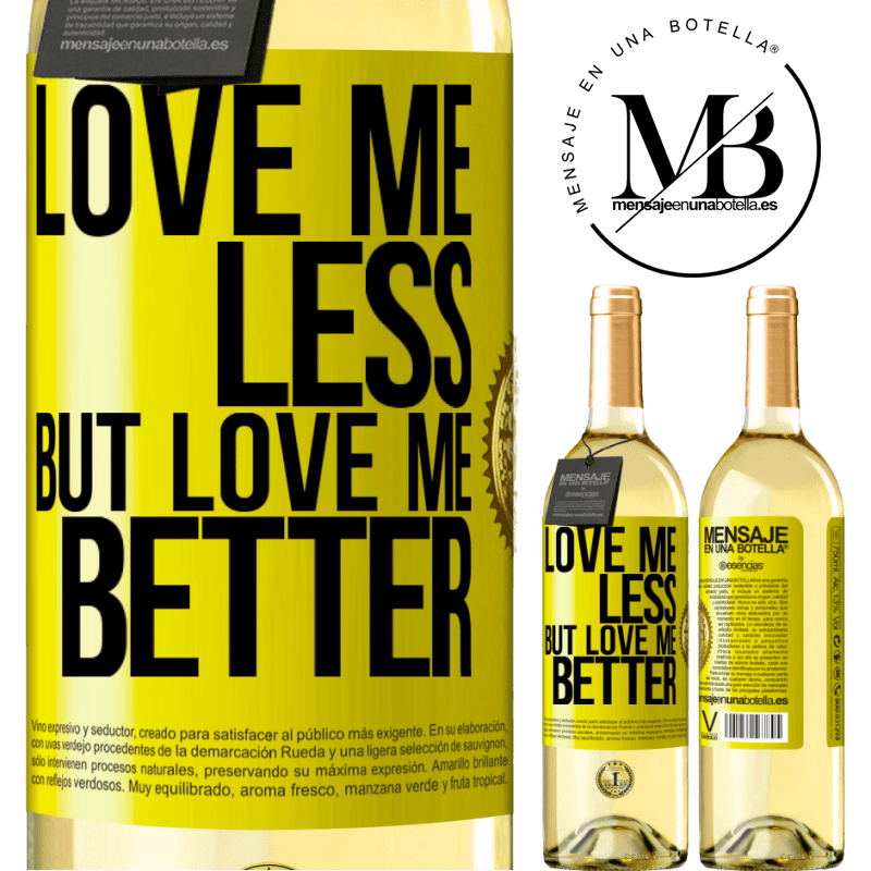 24,95 € Free Shipping | White Wine WHITE Edition Love me less, but love me better Yellow Label. Customizable label Young wine Harvest 2020 Verdejo