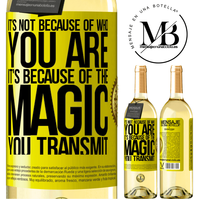 24,95 € Free Shipping | White Wine WHITE Edition It's not because of who you are, it's because of the magic you transmit Yellow Label. Customizable label Young wine Harvest 2020 Verdejo