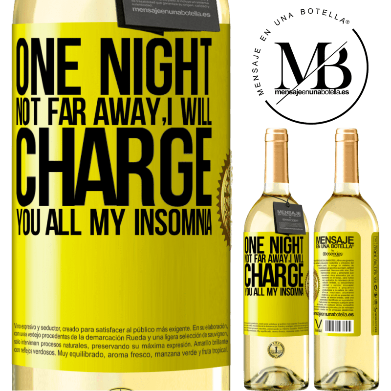 24,95 € Free Shipping | White Wine WHITE Edition One night not far away, I will charge you all my insomnia Yellow Label. Customizable label Young wine Harvest 2020 Verdejo