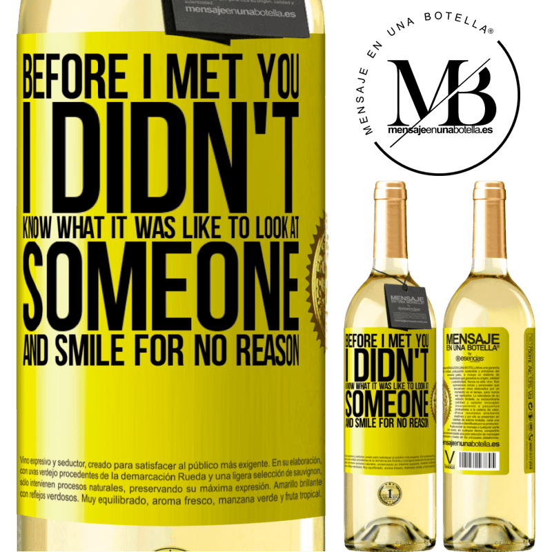 24,95 € Free Shipping | White Wine WHITE Edition Before I met you, I didn't know what it was like to look at someone and smile for no reason Yellow Label. Customizable label Young wine Harvest 2020 Verdejo