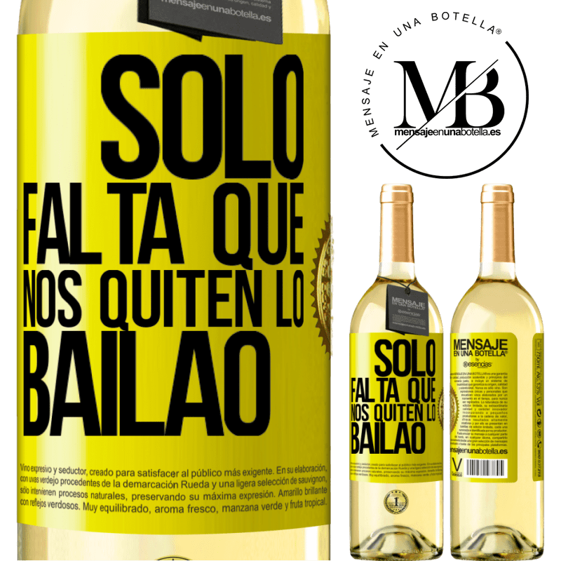 24,95 € Free Shipping   White Wine WHITE Edition Sólo falta que nos quiten lo bailao Yellow Label. Customizable label Young wine Harvest 2020 Verdejo