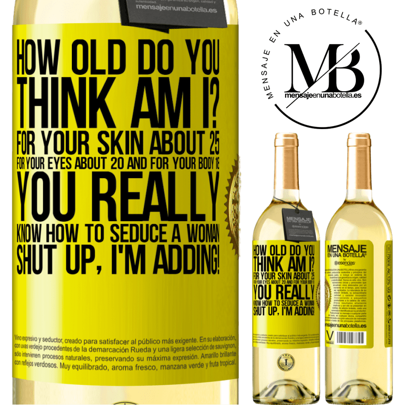 24,95 € Free Shipping | White Wine WHITE Edition how old are you? For your skin about 25, for your eyes about 20 and for your body 18. You really know how to seduce a woman Yellow Label. Customizable label Young wine Harvest 2020 Verdejo