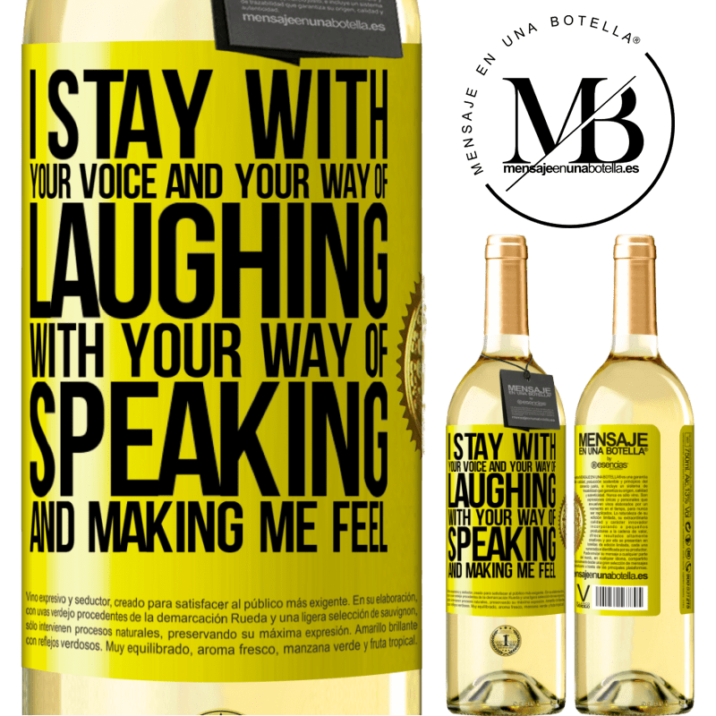 24,95 € Free Shipping   White Wine WHITE Edition I stay with your voice and your way of laughing, with your way of speaking and making me feel Yellow Label. Customizable label Young wine Harvest 2020 Verdejo