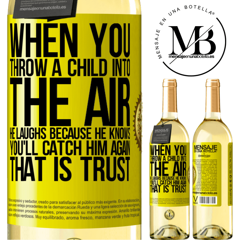 24,95 € Free Shipping | White Wine WHITE Edition When you throw a child into the air, he laughs because he knows you'll catch him again. THAT IS TRUST Yellow Label. Customizable label Young wine Harvest 2020 Verdejo