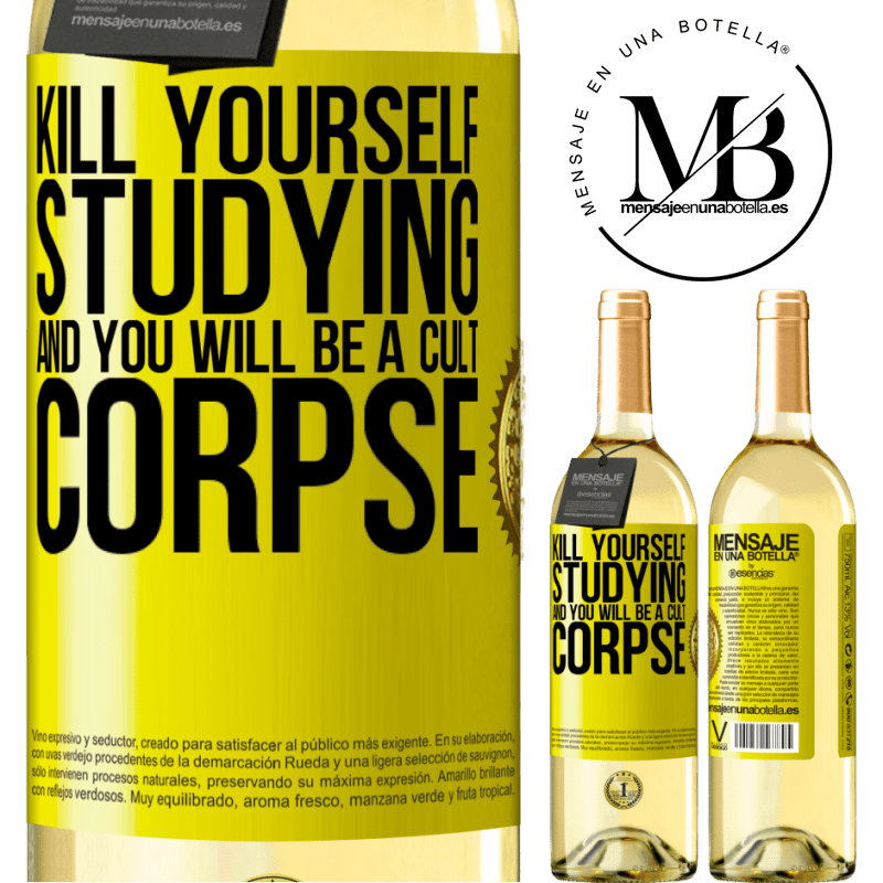 24,95 € Free Shipping | White Wine WHITE Edition Kill yourself studying and you will be a cult corpse Yellow Label. Customizable label Young wine Harvest 2020 Verdejo