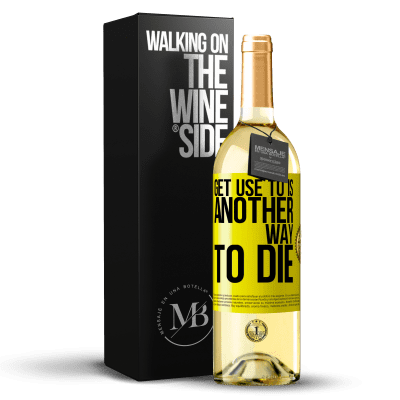 «Get use to is another way to die» WHITE Edition