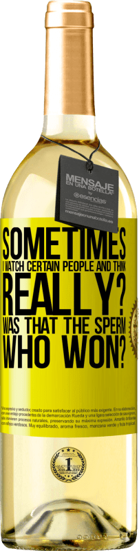 «Sometimes I watch certain people and think ... Really? That was the sperm that won?» WHITE Edition