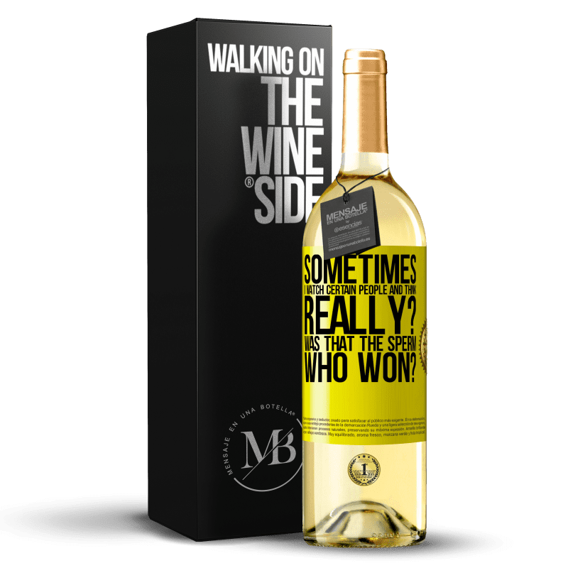 24,95 € Free Shipping   White Wine WHITE Edition Sometimes I watch certain people and think ... Really? That was the sperm that won? Yellow Label. Customizable label Young wine Harvest 2020 Verdejo