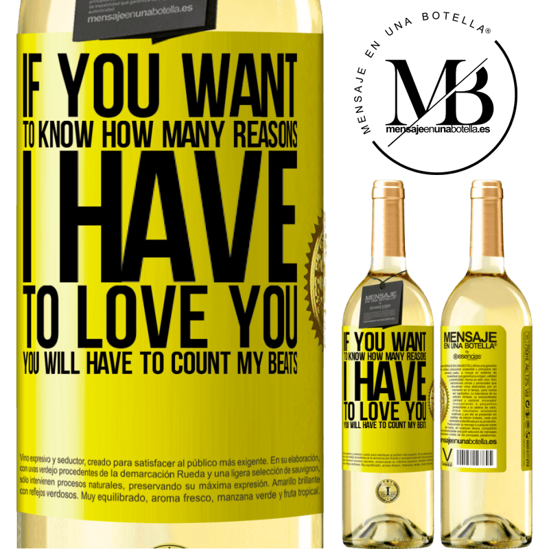 24,95 € Free Shipping   White Wine WHITE Edition If you want to know how many reasons I have to love you, you will have to count my beats Yellow Label. Customizable label Young wine Harvest 2020 Verdejo