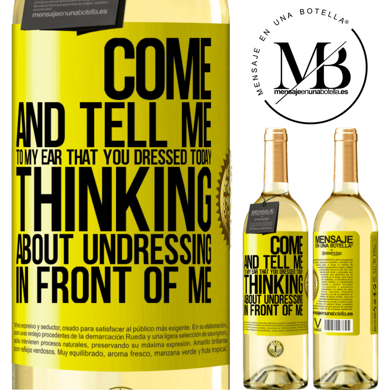 24,95 € Free Shipping | White Wine WHITE Edition Come and tell me in your ear that you dressed today thinking about undressing in front of me Yellow Label. Customizable label Young wine Harvest 2020 Verdejo