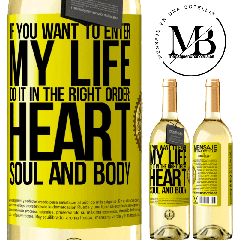 24,95 € Free Shipping | White Wine WHITE Edition If you want to enter my life, do it in the right order: heart, soul and body Yellow Label. Customizable label Young wine Harvest 2020 Verdejo