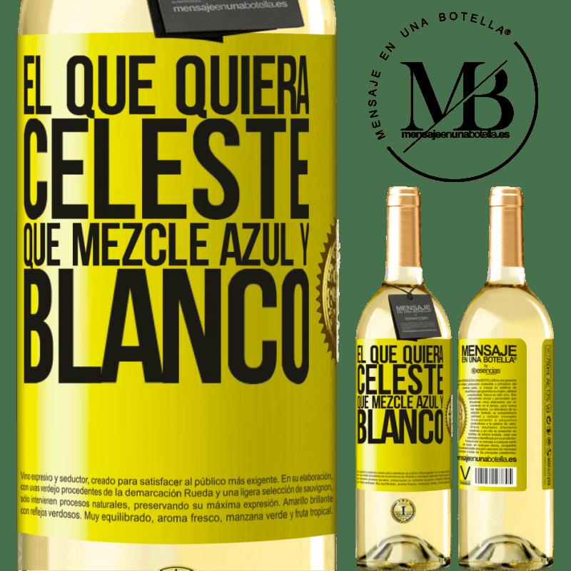 24,95 € Envío gratis | Vino Blanco Edición WHITE El que quiera celeste, que mezcle azul y blanco Etiqueta Amarilla. Etiqueta personalizable Vino joven Cosecha 2020 Verdejo