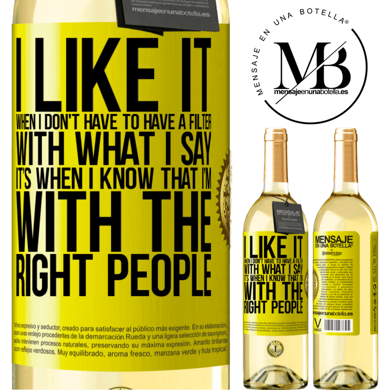 24,95 € Free Shipping   White Wine WHITE Edition I like it when I don't have to have a filter with what I say. It's when I know that I'm with the right people Yellow Label. Customizable label Young wine Harvest 2020 Verdejo