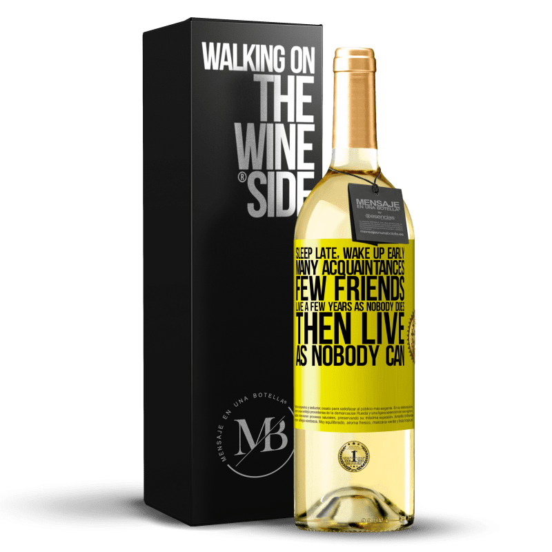 24,95 € Free Shipping | White Wine WHITE Edition Sleep late, wake up early. Many acquaintances, few friends. Live a few years as nobody does, then live as nobody can Yellow Label. Customizable label Young wine Harvest 2020 Verdejo