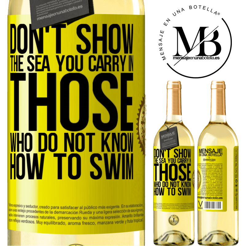 24,95 € Free Shipping | White Wine WHITE Edition Do not show the sea you carry in those who do not know how to swim Yellow Label. Customizable label Young wine Harvest 2020 Verdejo