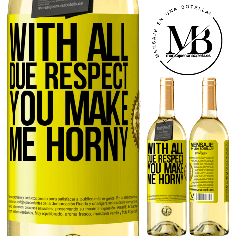 24,95 € Free Shipping | White Wine WHITE Edition With all due respect, you make me horny Yellow Label. Customizable label Young wine Harvest 2020 Verdejo