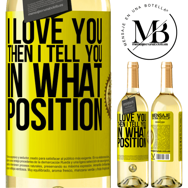24,95 € Free Shipping | White Wine WHITE Edition I love you Then I tell you in what position Yellow Label. Customizable label Young wine Harvest 2020 Verdejo
