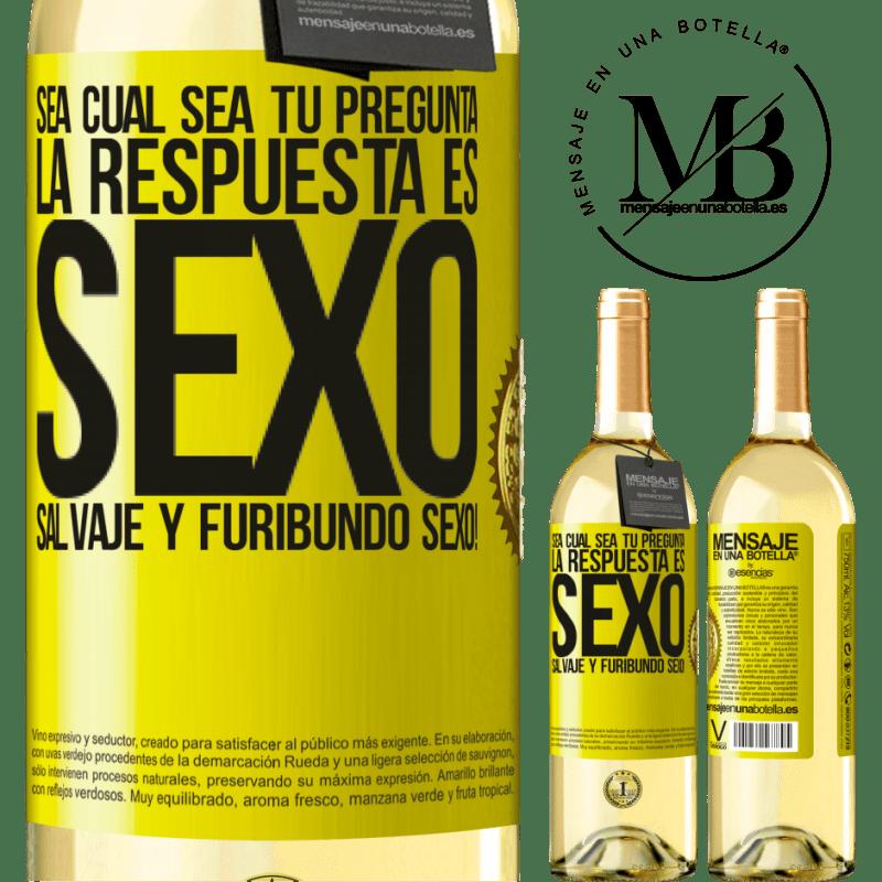 24,95 € Envoi gratuit   Vin blanc Édition WHITE Quelle que soit votre question, la réponse est le sexe. Sexe sauvage et furieux! Étiquette Jaune. Étiquette personnalisable Vin jeune Récolte 2020 Verdejo