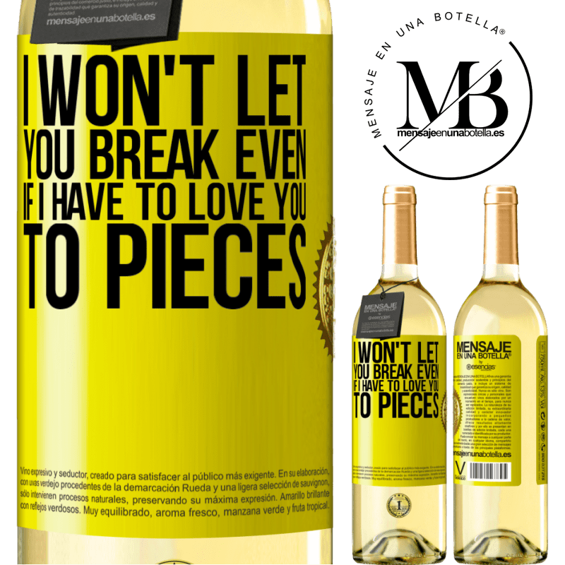 24,95 € Free Shipping | White Wine WHITE Edition I won't let you break even if I have to love you to pieces Yellow Label. Customizable label Young wine Harvest 2020 Verdejo